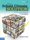 The School Climate Solution: Creating a Culture of Excellence from the Classroom to the Staff Room Cover Image