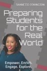 Preparing Students for the Real World: Empower. Enrich. Engage. Explore. Cover Image