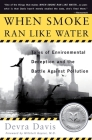 When Smoke Ran Like Water: Tales Of Environmental Deception And The Battle Against Pollution Cover Image