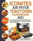 Iconites Air Fryer Toast Oven Cookbook 2021: 1001 Simple Delicious Low Fat Recipes Cooked By Your Iconites Air Fryer Toast Oven for Beginners & Advanc Cover Image