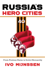 Russia's Hero Cities: From Postwar Ruins to the Soviet Heroarchy Cover Image