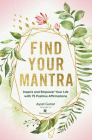 Find Your Mantra: Inspire and Empower Your Life with 75 Positive Affirmations (Live Well #7) Cover Image