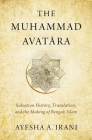 The Muhammad Avatāra: Salvation History, Translation, and the Making of Bengali Islam Cover Image