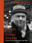 People of the Flower Market: A Year at New Covent Garden Flower Market Cover Image