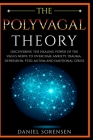 The Polyvagal Theory: Discovering the Healing Power of the Vagus Nerve to Overcome Anxiety, Trauma, Depression, PTSD, Autism and Emotional S Cover Image