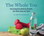 The Whole You: How Integrative Medicine Benefits Your Mind, Body, and Spirit Cover Image