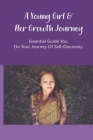 A Young Girl & Her Growth Journey: Essential Guide You On Your Journey Of Self-Discovery: Youth Development Stories Cover Image