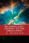 Becoming God: Journey To The Omega Point Cover Image