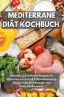 Mediterrane Diät Kochbuch: Schnelle und einfache Rezepte für Gewichtsverlust und Fettverbrennung. Steigern Sie Ihre Energie und Ihren Stoffwechse Cover Image