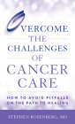 Overcome the Challenges of Cancer Care: How to Avoid Pitfalls on the Path to Healing Cover Image