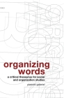 Organizing Words: A Critical Thesaurus for Social and Organization Studies Cover Image