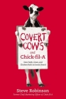Covert Cows and Chick-Fil-A: How Faith, Cows, and Chicken Built an Iconic Brand Cover Image