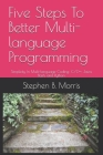 Five Steps To Better Multi-language Programming: Simplicity In Multi-language Coding: C/C++, Java, Bash, and Python Cover Image