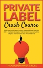 Private Label Crash Course: Build Your First 6-Figure Business Supported by a Collection of 9+1 Profitable Strategies. Find the Best Products, Bui Cover Image
