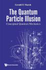 Quantum Particle Illusion, the - Conceptual Quantum Mechanics Cover Image