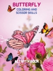 Butterfly Coloring and Scissor Skills Activity Book: Children Coloring and SScissor Skills Book for Girls & Boys Ages 3-8 Amazing Gift for Kids Beauti Cover Image