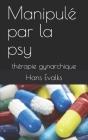 Manipulé par la psy: thérapie gynarchique Cover Image