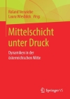 Mittelschicht Unter Druck: Dynamiken in Der Österreichischen Mitte Cover Image