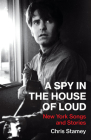 A Spy in the House of Loud: New York Songs and Stories Cover Image