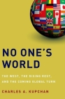 No One's World: The West, the Rising Rest, and the Coming Global Turn (Council on Foreign Relations (Oxford)) Cover Image