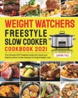 Weight Watchers Freestyle Slow Cooker Cookbook 2021: The Ultimate WW Freestyle Guide with Quick and Delicious Slow Cooker Recipes for Rapid Weight Los Cover Image