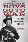 The Prairie Boys Go to War: The Fifth Illinois Cavalry, 1861-1865 Cover Image