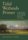 Tidal Wetlands Primer: An Introduction to Their Ecology, Natural History, Status, and Conservation Cover Image