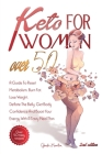 Keto For Women Over 50 - 2nd edition: A Guide To Reset Metabolism, Burn Fat, Lose Weight, Deflate The Belly, Get Body Confidence And Boost Your Energy Cover Image