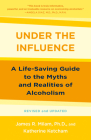 Under the Influence: A Life-Saving Guide to the Myths and Realities of Alcoholism Cover Image