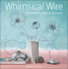 Whimsical Wire: 26 Delightful Projects to Create Cover Image