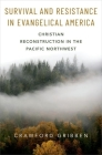 Survival and Resistance in Evangelical America: Christian Reconstruction in the Pacific Northwest Cover Image