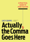 Actually, the Comma Goes Here: A Practical Guide to Punctuation Cover Image