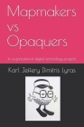 Mapmakers vs Opaquers: In organisational digital technology projects Cover Image