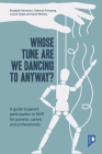 Whose Tune Are We Dancing To Anyway?: A Guide to Parent Participation in Non-Violent Resistance (NVR) for Parents, Carers and Professionals Cover Image