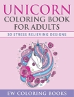 Unicorn Coloring Book for Adults: 30 Stress Relieving Designs Cover Image