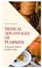 Medical Advantages of Pumpkins: A Practical Guide to Healthy Living Cover Image