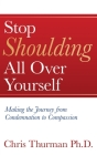 Stop Shoulding All Over Yourself: Making the Journey from Condemnation to Compassion Cover Image