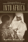 Into Africa: A Transnational History of Catholic Medical Missions and Social Change Cover Image