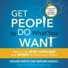Get People to Do What You Want Lib/E: How to Use Body Language and Words for Maximum Effect Cover Image
