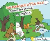 The Audacious Little Duck: Bubble and Friends: A Lesson of Friendship Cover Image