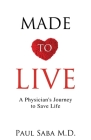 Made to Live: A Physician's Journey to Save Life Cover Image