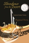 Abundance from the Desert: Classical Arabic Poetry (Middle East Literature in Translation) Cover Image