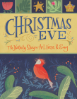 Christmas Eve: The Nativity Story in Art, Verse, and Song Cover Image