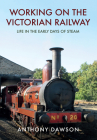 Working on the Victorian Railway: Life in the Early Days of Steam Cover Image