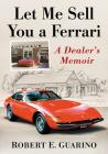 Let Me Sell You a Ferrari: A Dealer's Memoir Cover Image