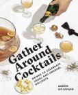 Gather Around Cocktails: Drinks to Celebrate Usual and Unusual Holidays Cover Image
