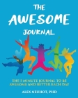 The Awesome Journal: THE 5 MINUTE JOURNAL TO BE AWESOME AND BETTER EACH DAY [LARGE BOOK SIZE (8