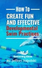 How to Create Fun and Effective Developmental Swim Practices: Make coaching beginner swimmers exciting and interesting. Cover Image