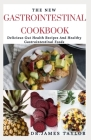 The New Gastrointestinal Cookbook: Delicious Recipes For Healthy Gut And Healthy Digestive System Cover Image