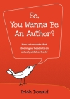 So, You Wanna Be an Author?: How to translate that idea in your head into an actual published book! Cover Image